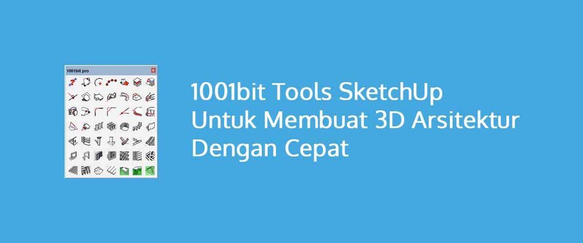 1001bit Tools SketchUp untuk Membuat 3D Arsitektur Dengan Cepat