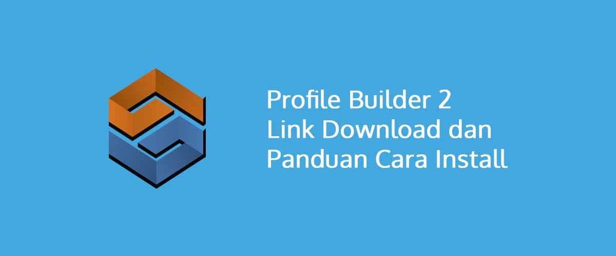 Profile Builder 2 Link Download dan Panduan Cara Install