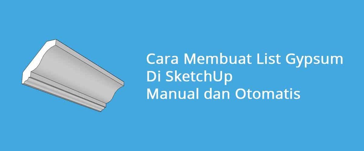 Cara Membuat List Gypsum Di SketchUp Manual dan Otomatis