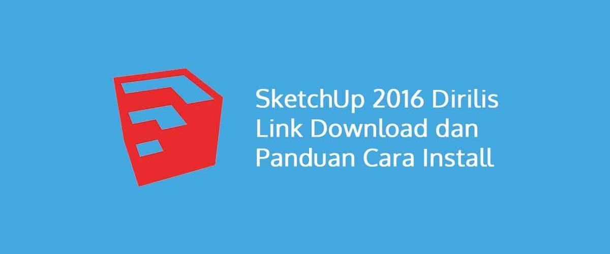 SketchUp 2016 Dirilis Termasuk Link Download & Panduan Install
