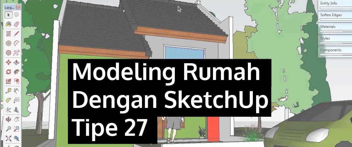Modeling Rumah SketchUp Tipe 27