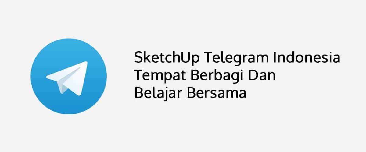 SketchUp Telegram Indonesia Tempat Berbagi Dan Belajar Bersama