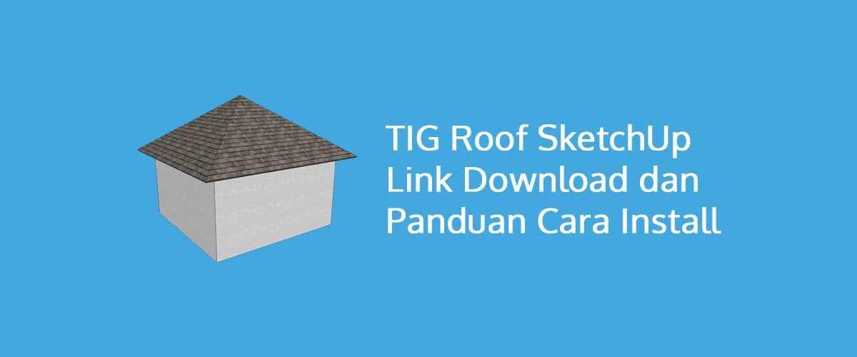 TIG Roof SketchUp Link Download dan Panduan Cara Install