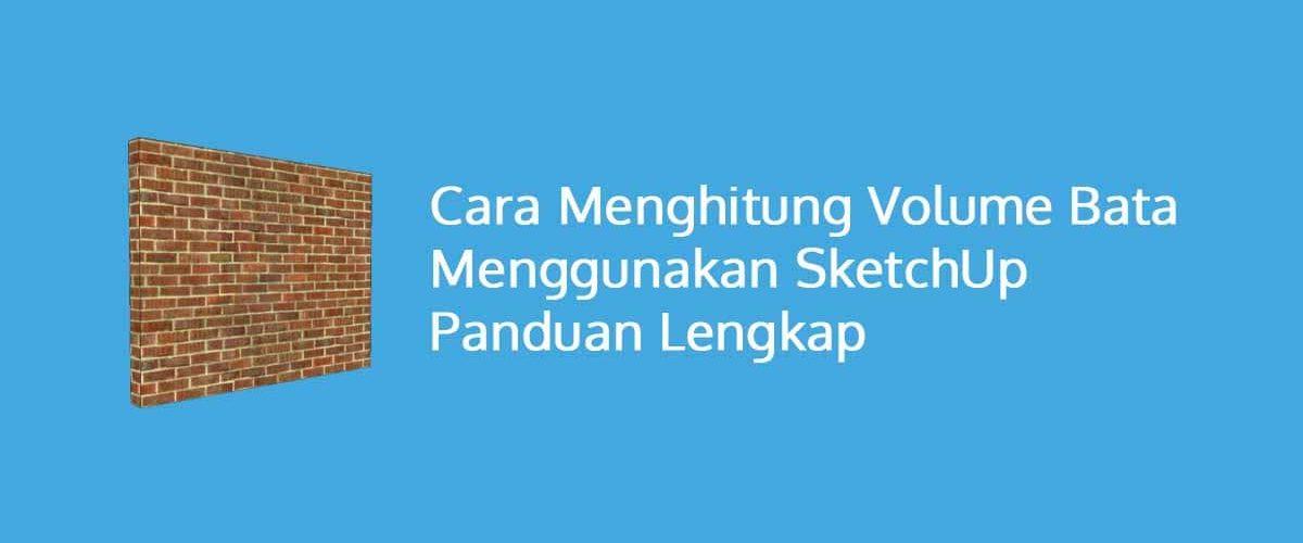 Cara Menghitung Volume Bata Menggunakan SketchUp Panduan Lengkap