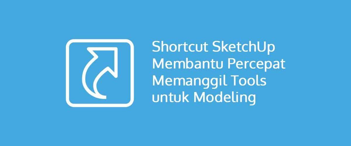 Shortcut SketchUp Membantu Percepat Memanggil Tools untuk Modeling