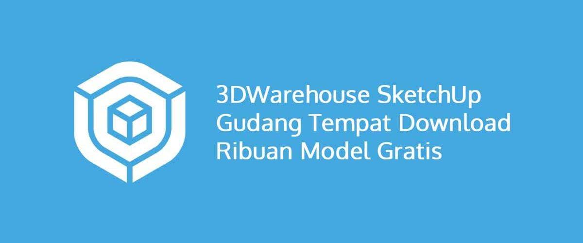 3D Warehouse SketchUp Gudang Tempat Download Ribuan Model Gratis