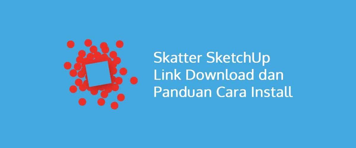 Skatter SketchUp Link Download dan Panduan Cara Install