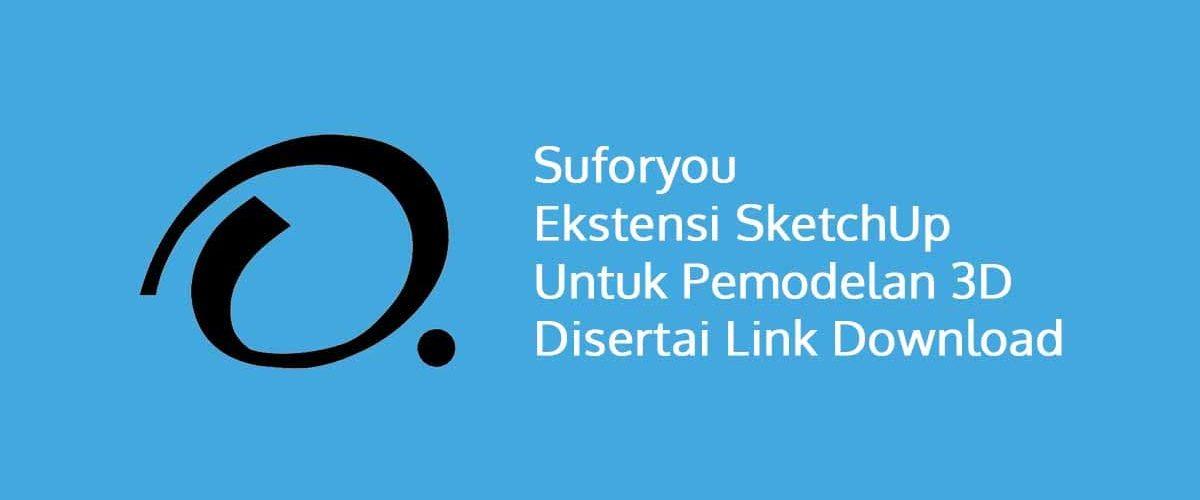 Suforyou Ekstensi SketchUp Untuk Pemodelan 3D Disertai Link Download