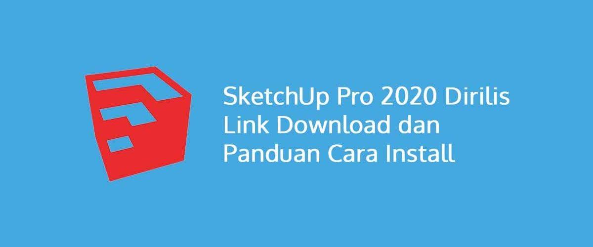 SketchUp Pro 2020 Dirilis Termasuk Link Download Dan Panduan Install