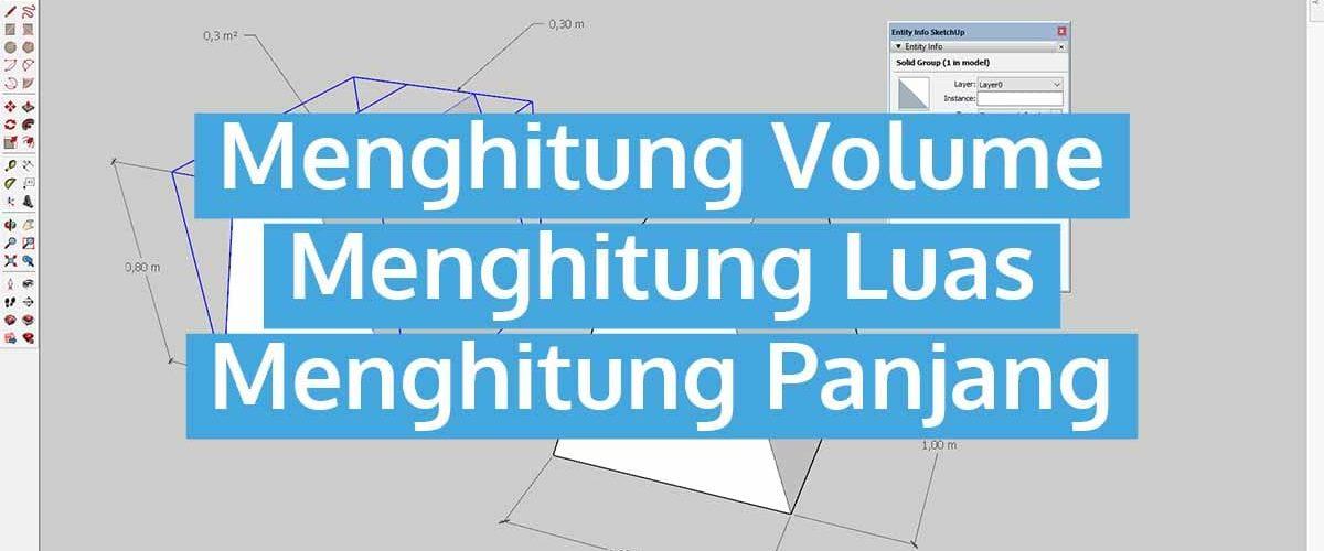 Menghitung Volume, Luas dan Panjang di SketchUp
