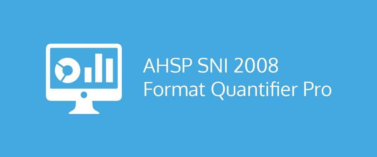 AHSP SNI 2008 Format Quantifier Pro