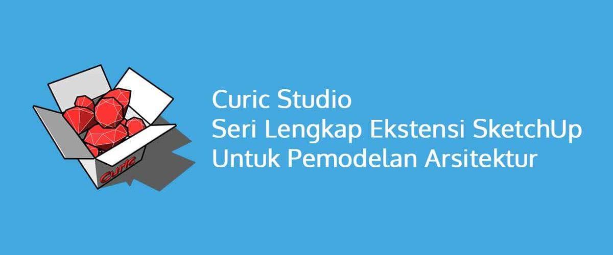 Curic Studio Seri Lengkap Ekstensi SketchUp Untuk Pemodelan Arsitektur