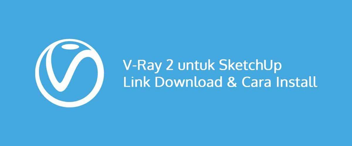 V-Ray 2 Untuk Sketchup Link Download Dan Cara Install