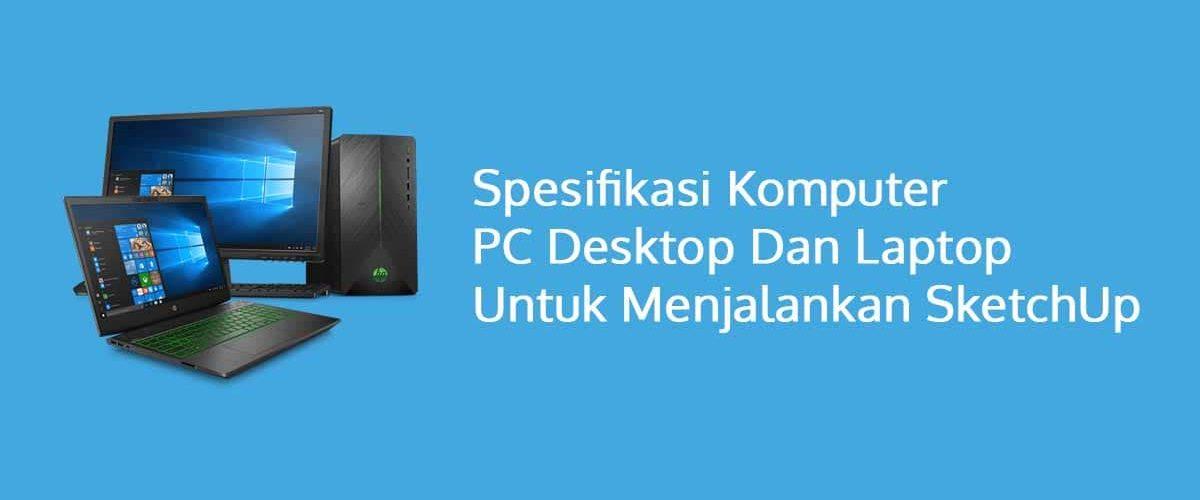 Spesifikasi Komputer PC Desktop Dan Laptop Untuk Menjalankan SketchUp