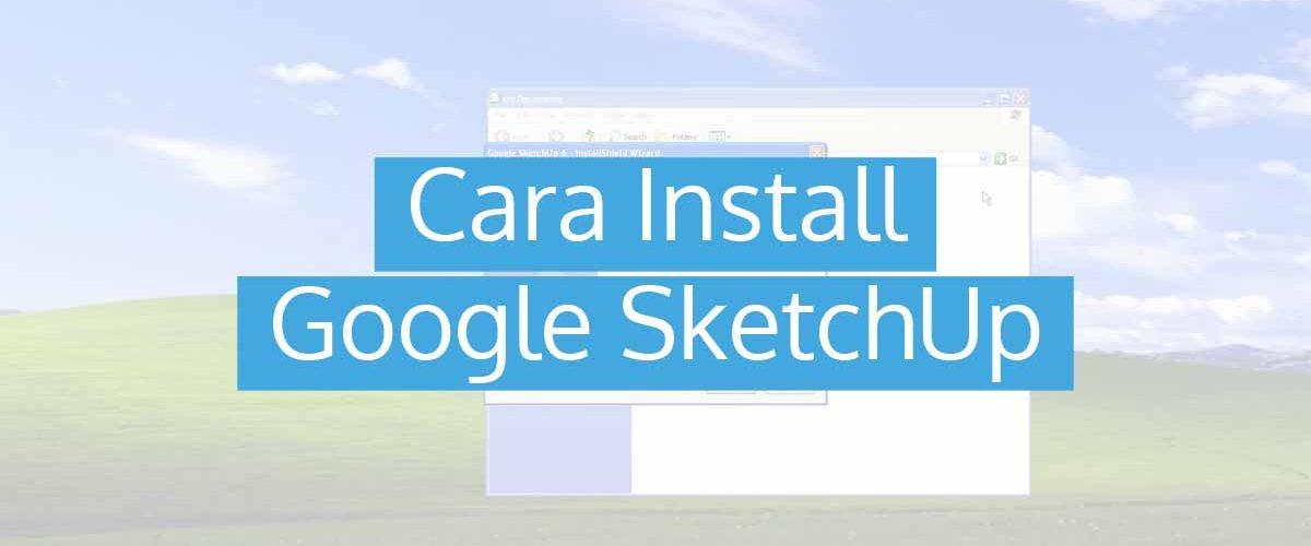 Cara Install Google SketchUp