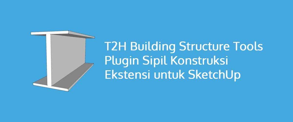 T2H Building Structure Tools atau Plugin Sipil Konstruksi