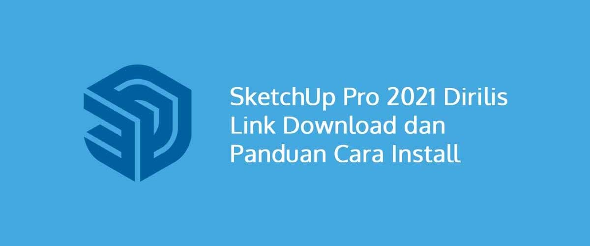 SketchUp Pro 2021 Dirilis Termasuk Link Download & Panduan Install