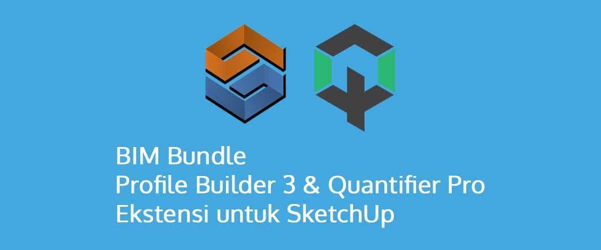 BIM Bundle Profile Builder 3 & Quantifier Pro Ekstensi SketchUp