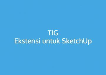 TIG Ekstensi untuk SketchUp
