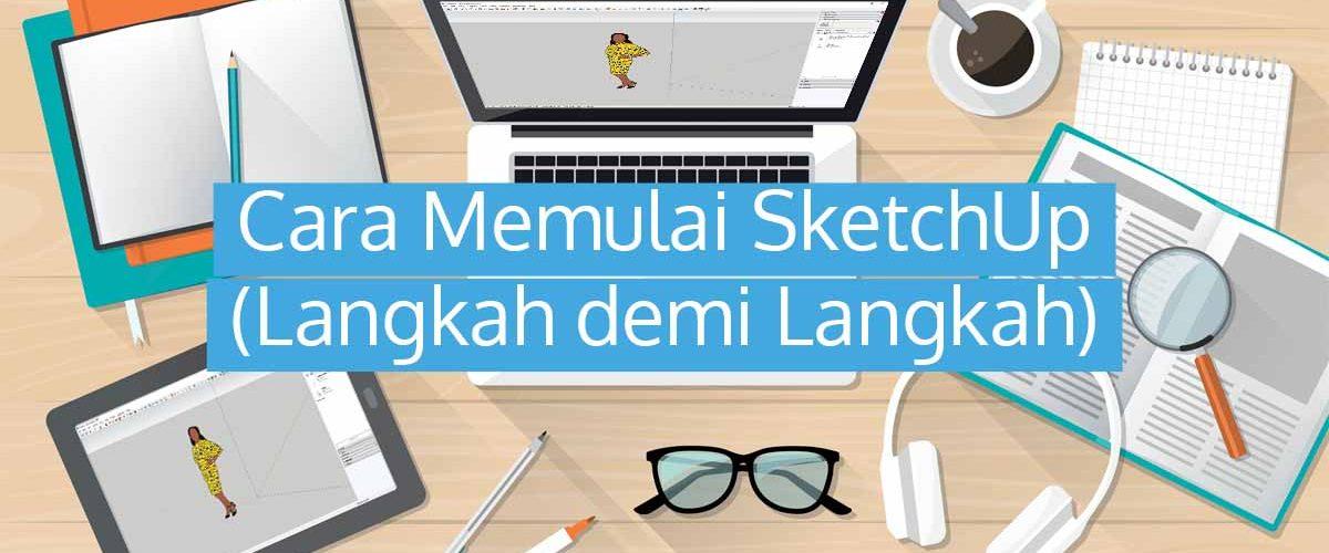 Cara Memulai SketchUp dengan Benar