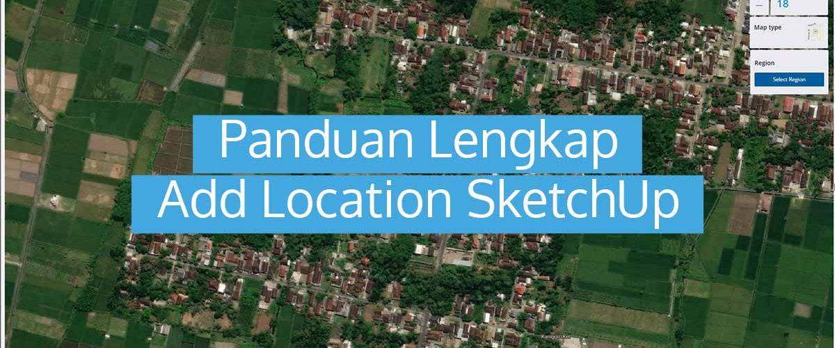 Panduan Lengkap Add Location SketchUp