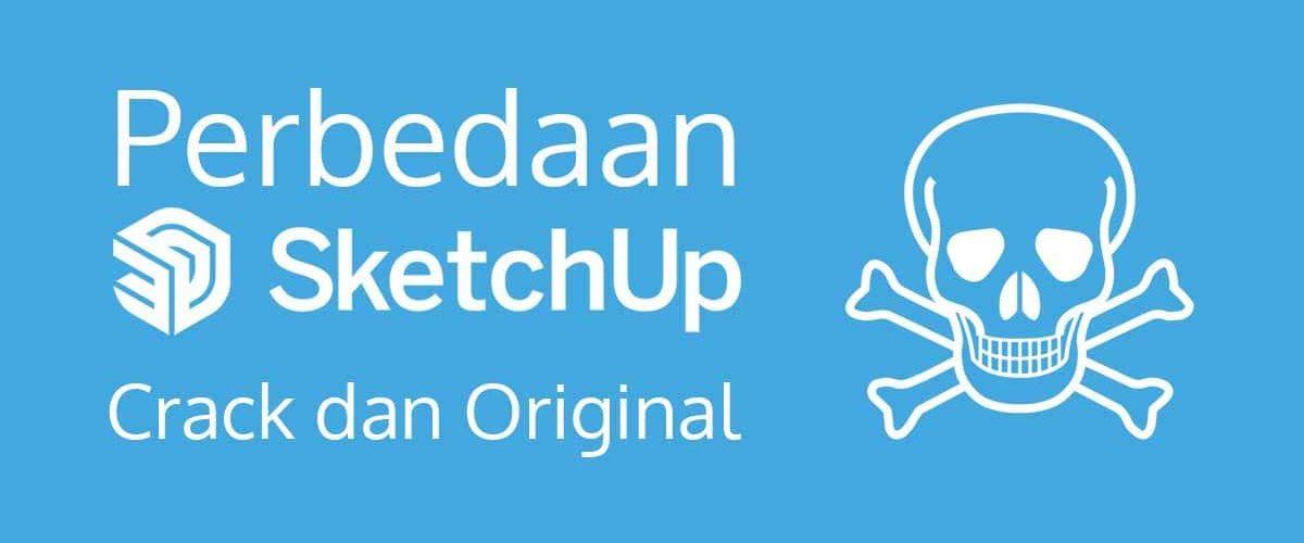 Perbedaan SketchUp Pro Crack dan Original
