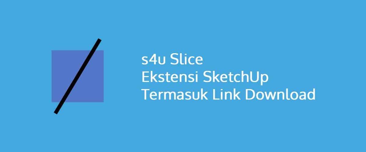s4u Slice Ekstensi SketchUp Termasuk Link Download