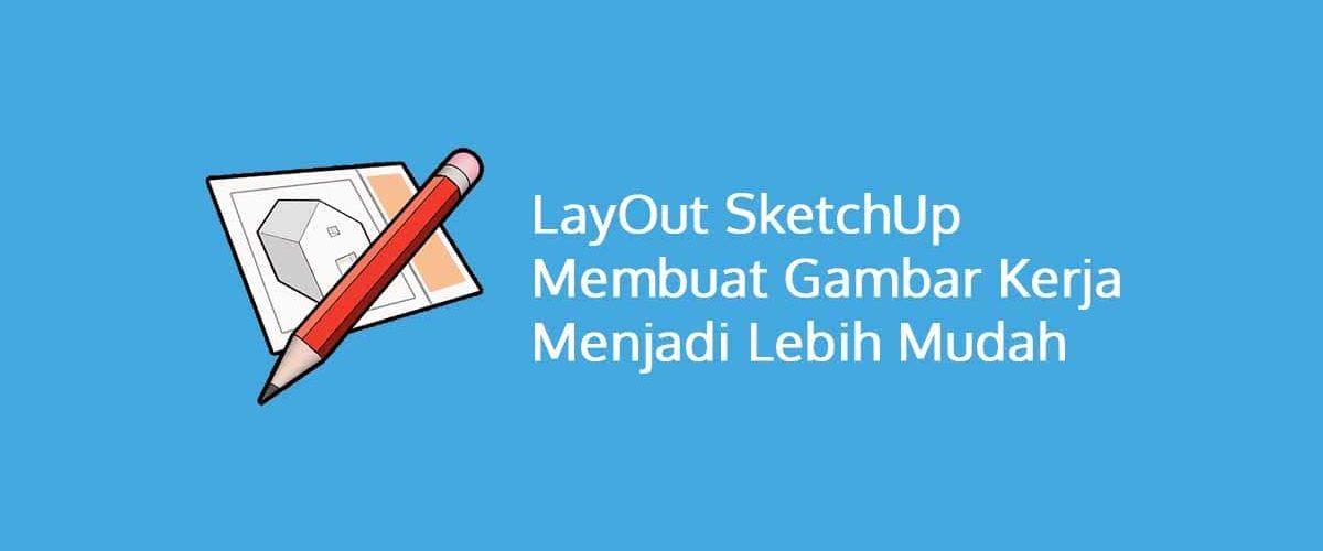 LayOut SketchUp Membuat Gambar Kerja Menjadi Lebih Mudah