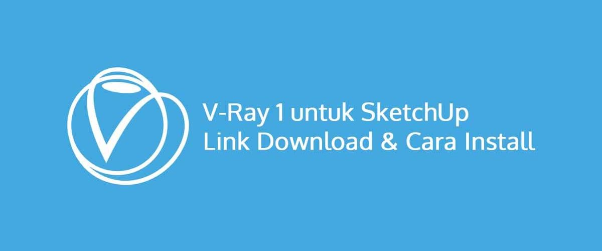 V-Ray 1 untuk SketchUp Link Download Dan Cara Install
