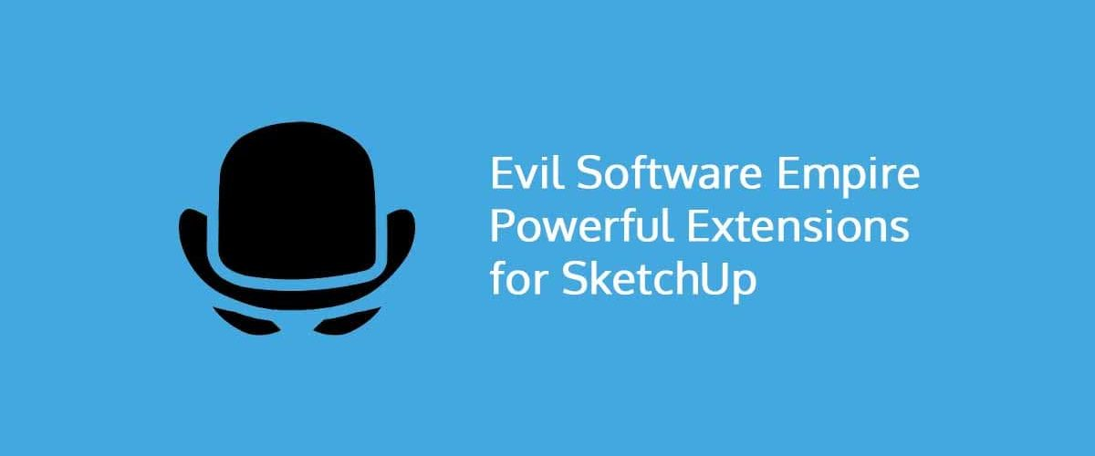 Evil Software Empire Powerful Extensions for SketchUp