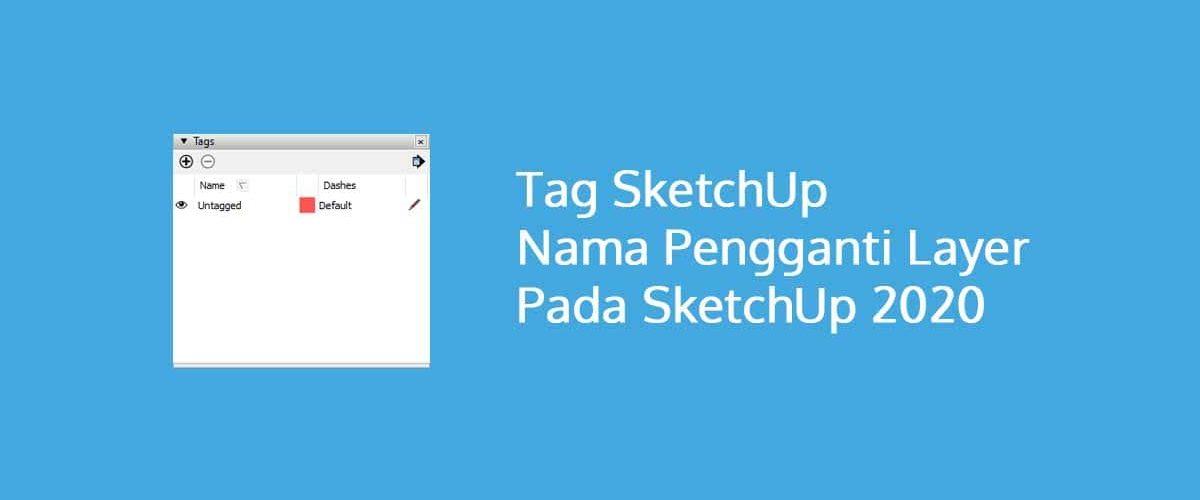 Tag SketchUp Nama Pengganti Layer Pada SketchUp 2020