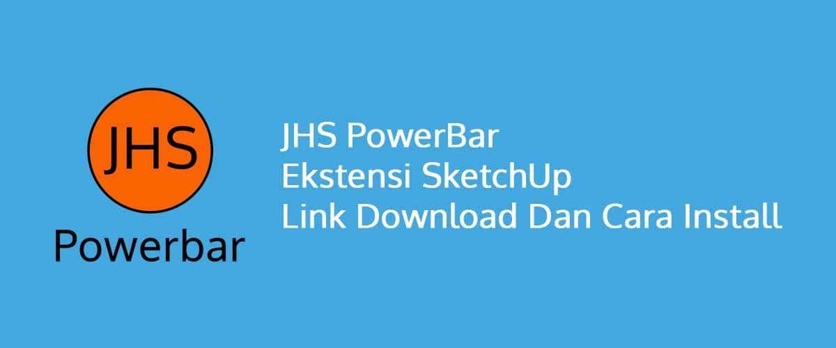 JHS PowerBar Ekstensi SketchUp Link Download Dan Cara Install